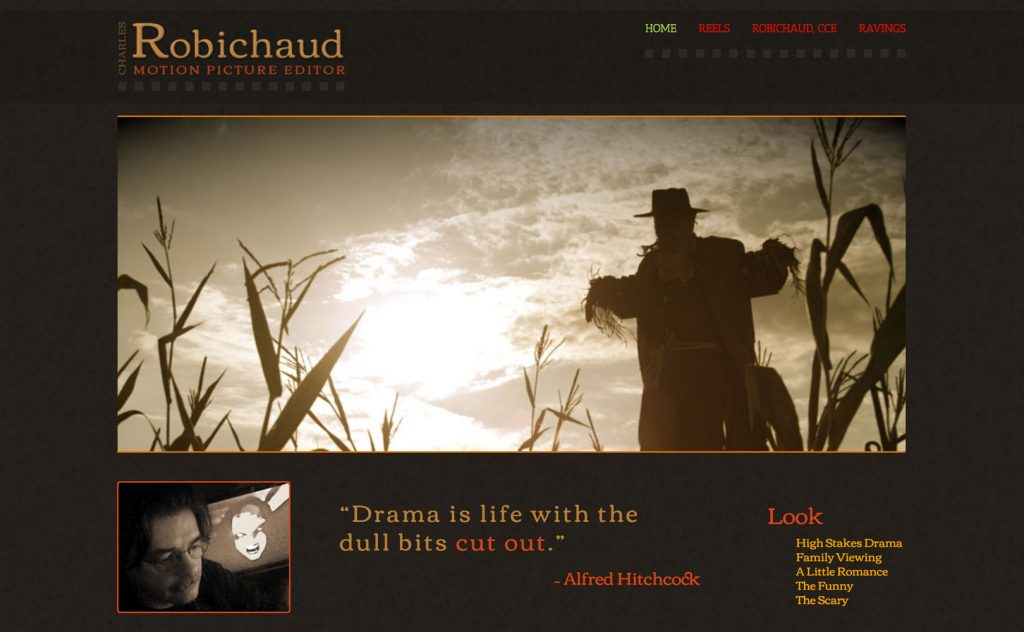 Home page of CharlesEditor.ca - the title read Charles Robichaurd, Motion Picture Editor. A moody, sepia tone image of a scarecrow in a field, a portrait of the editor at work and the large quotation from Alfred Hitchcock that drama is life with the dull bits cut out.